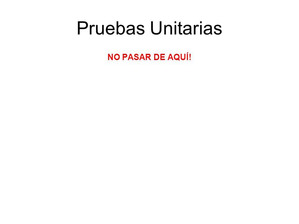 Pruebas Unitarias NO PASAR DE AQUÍ!