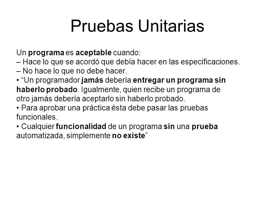 Pruebas Unitarias Un programa es aceptable cuando:
