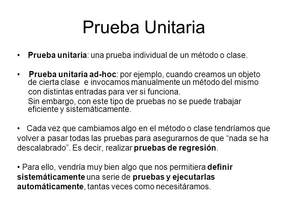 Prueba Unitaria Prueba unitaria: una prueba individual de un método o clase.