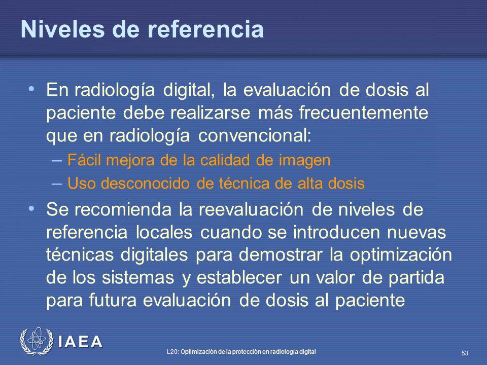 Niveles de referencia En radiología digital, la evaluación de dosis al paciente debe realizarse más frecuentemente que en radiología convencional: