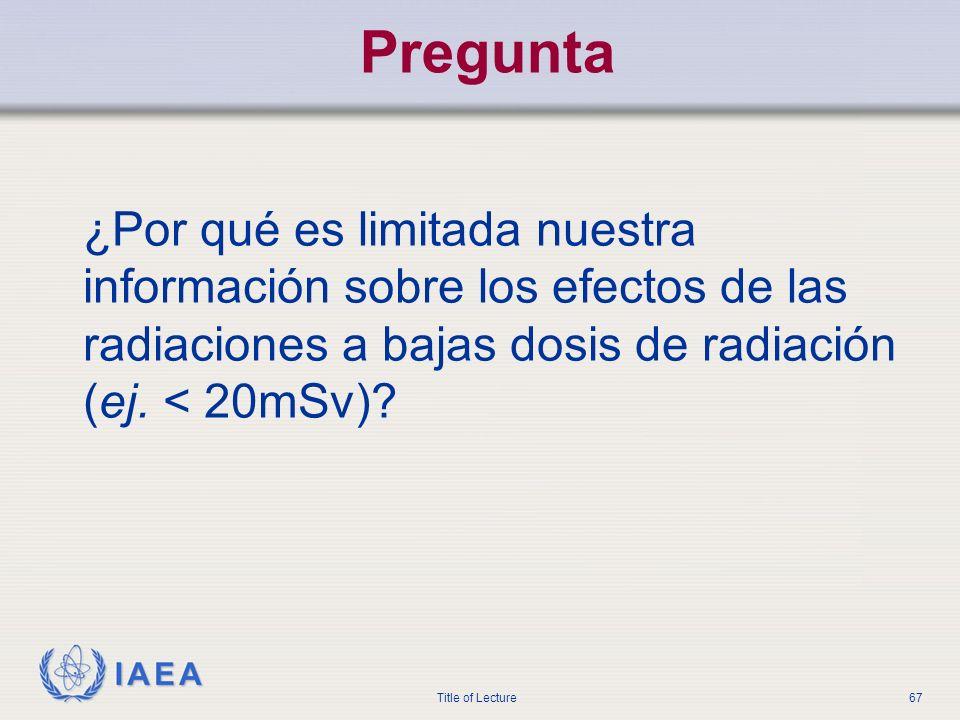 Pregunta ¿Por qué es limitada nuestra información sobre los efectos de las radiaciones a bajas dosis de radiación (ej.
