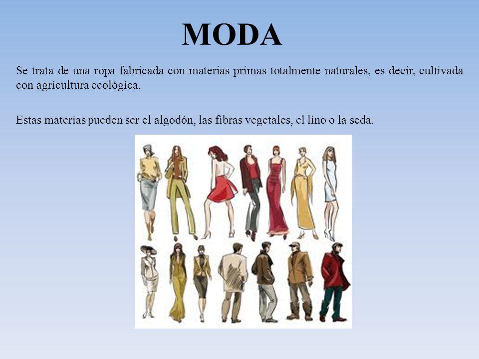 MODA Se trata de una ropa fabricada con materias primas totalmente naturales, es decir, cultivada con agricultura ecológica.