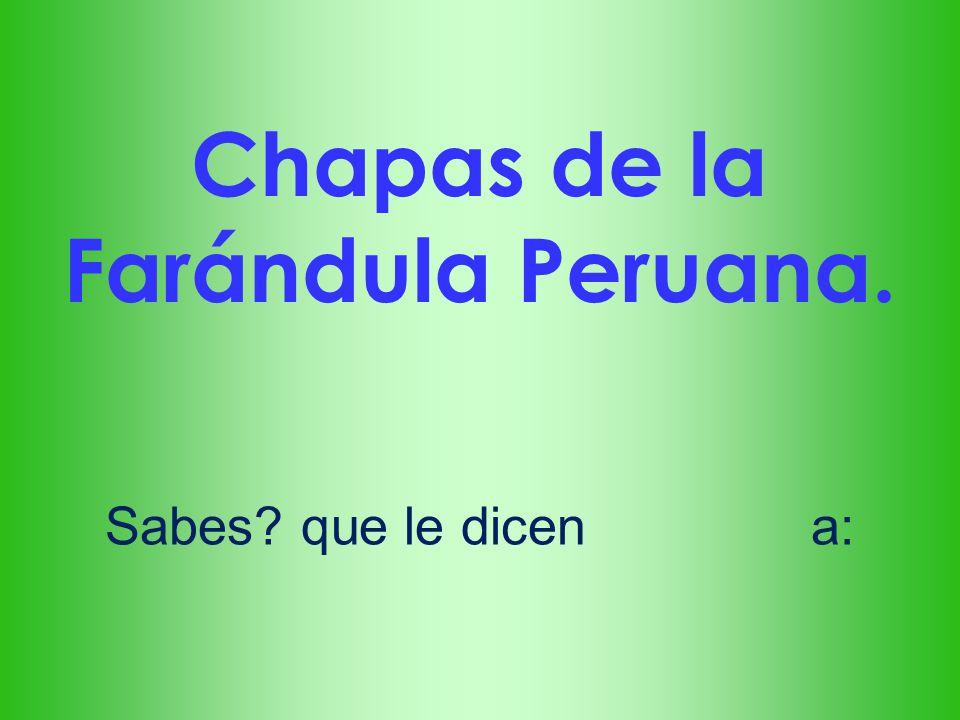 Chapas de la Farándula Peruana.