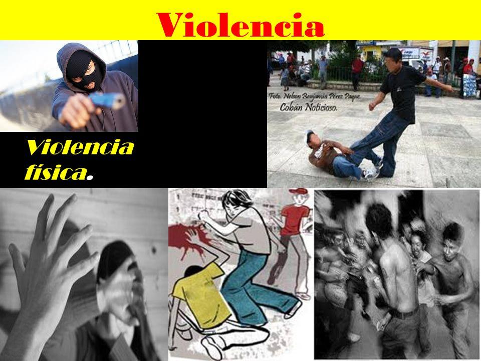 Violencia Violencia física.