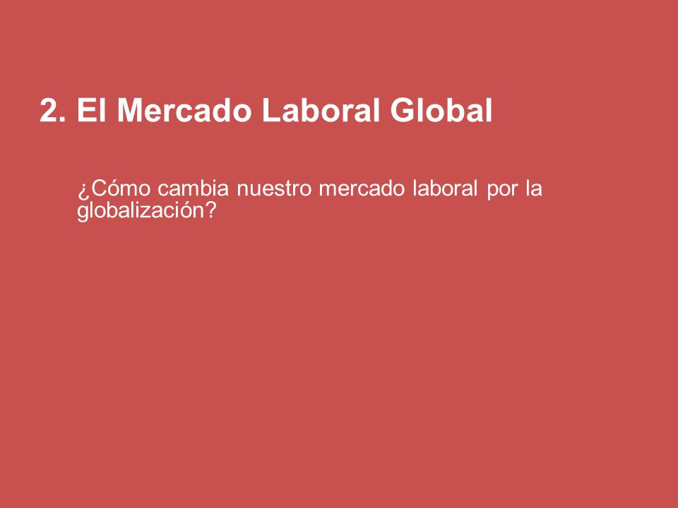 2. El Mercado Laboral Global
