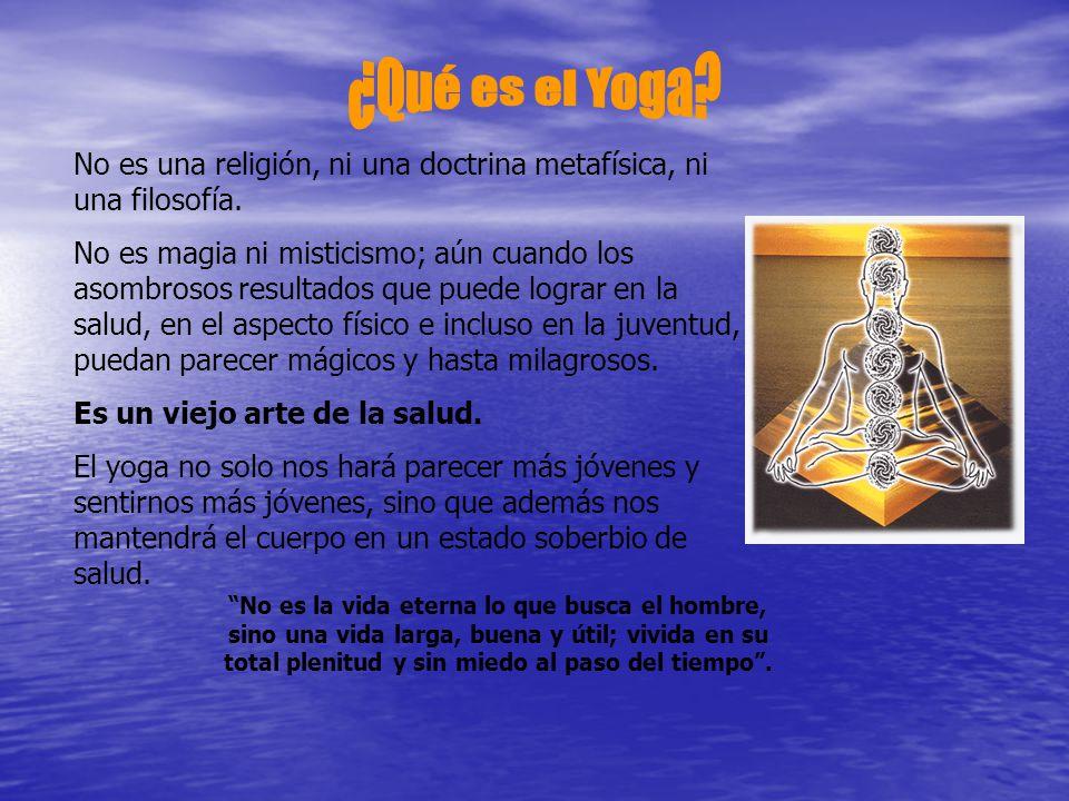 ¿Qué es el Yoga No es una religión, ni una doctrina metafísica, ni una filosofía.