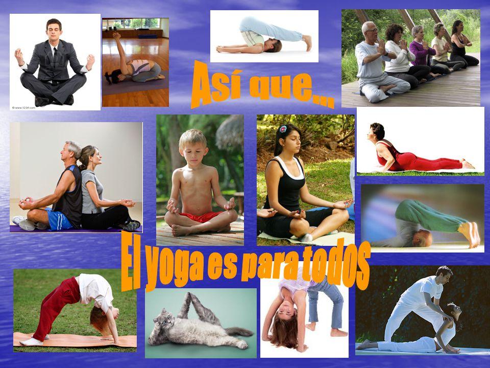 Así que... El yoga es para todos