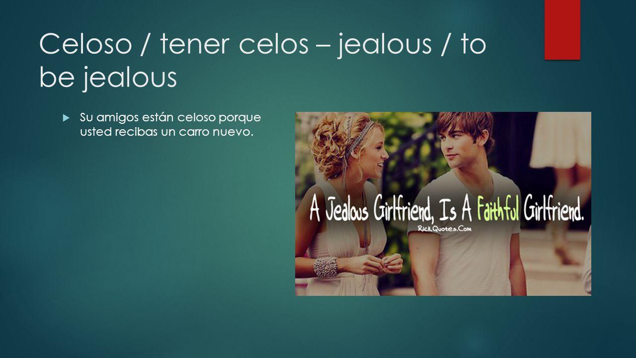 Celoso / tener celos – jealous / to be jealous