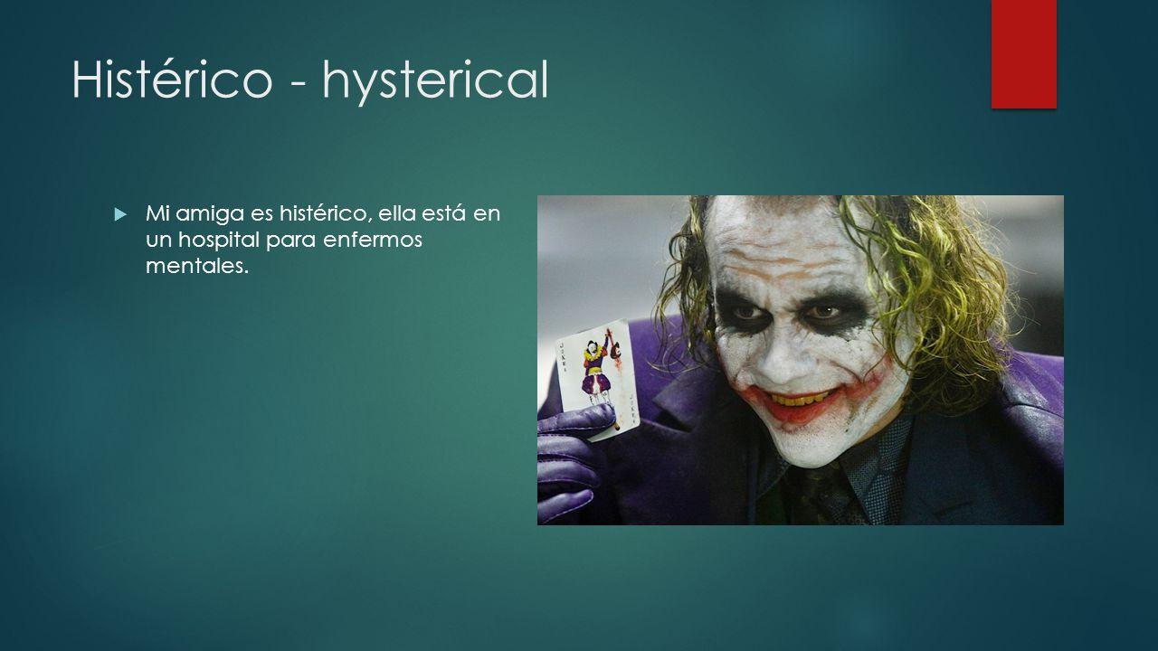 Histérico - hysterical