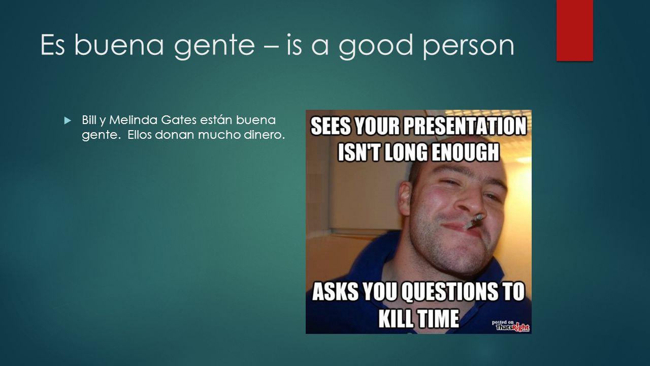 Es buena gente – is a good person