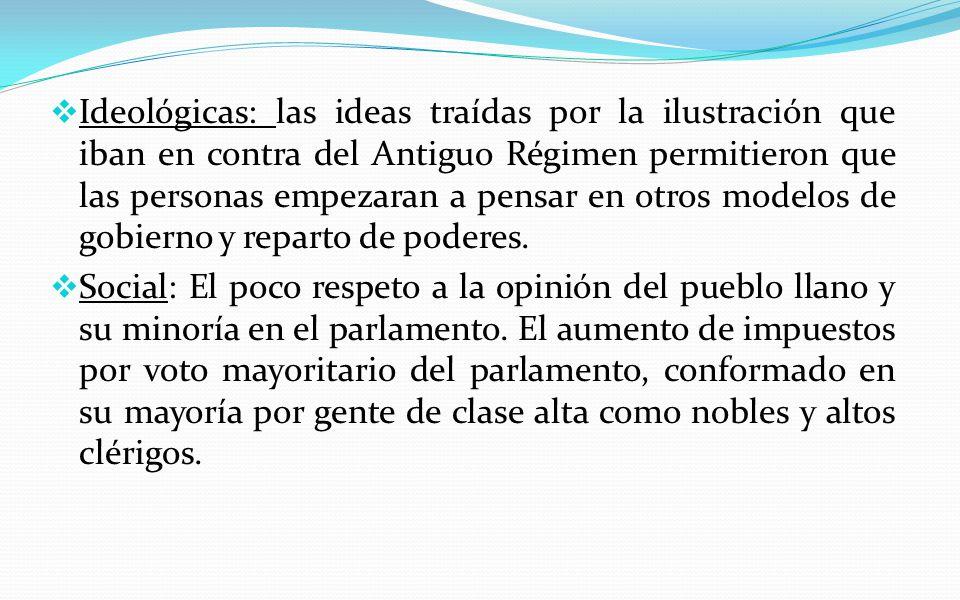 Ideológicas: las ideas traídas por la ilustración que iban en contra del Antiguo Régimen permitieron que las personas empezaran a pensar en otros modelos de gobierno y reparto de poderes.