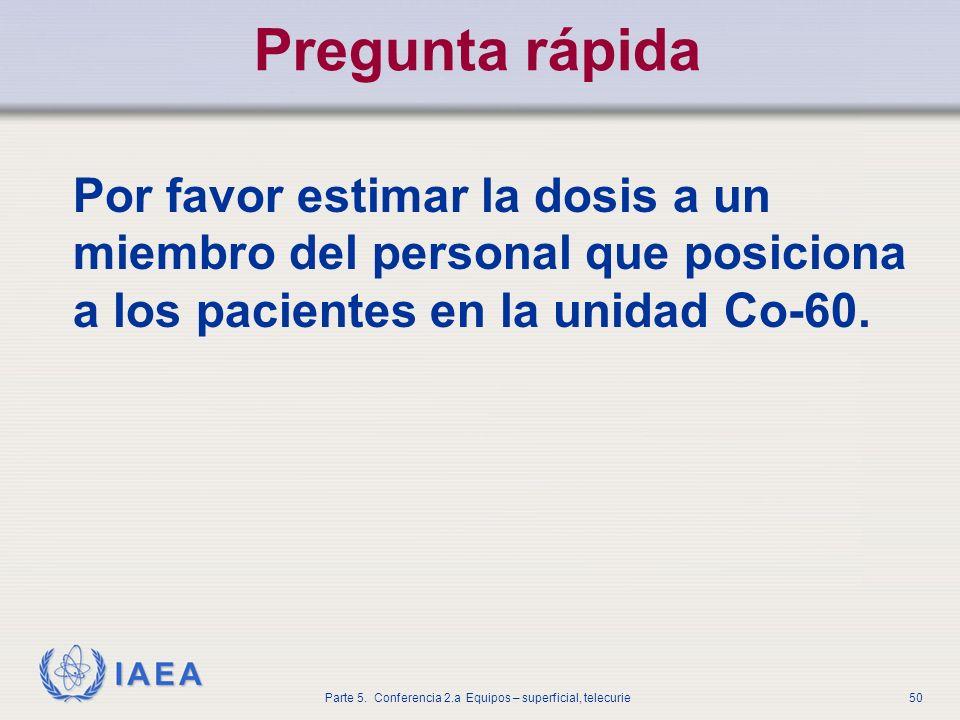 Pregunta rápida Por favor estimar la dosis a un miembro del personal que posiciona a los pacientes en la unidad Co-60.