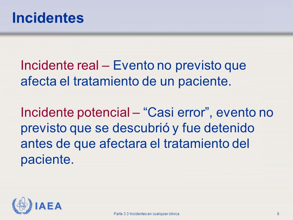 Incidentes Incidente real – Evento no previsto que afecta el tratamiento de un paciente.