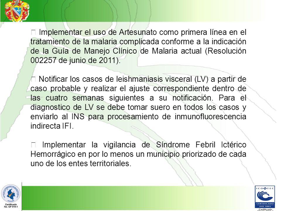  Implementar el uso de Artesunato como primera línea en el tratamiento de la malaria complicada conforme a la indicación de la Guía de Manejo Clínico de Malaria actual (Resolución 002257 de junio de 2011).