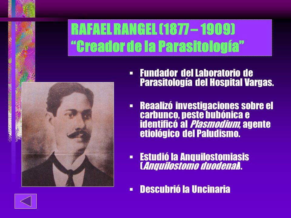 RAFAEL RANGEL (1877 – 1909) Creador de la Parasitología