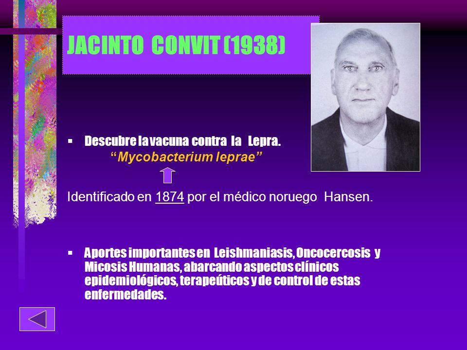 JACINTO CONVIT (1938) Descubre la vacuna contra la Lepra.