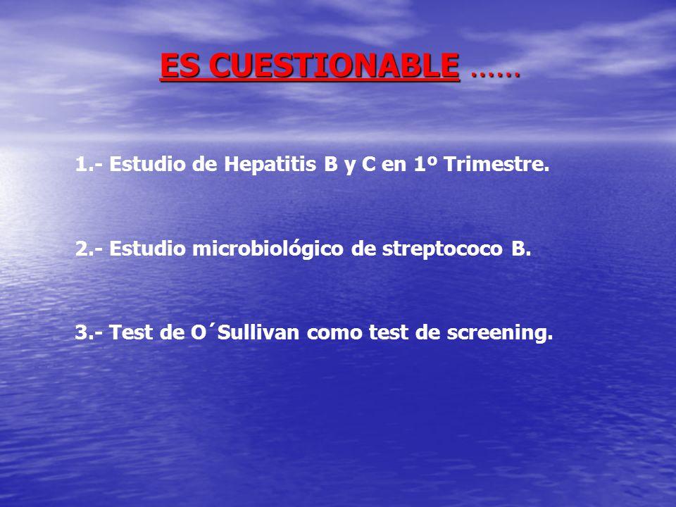 ES CUESTIONABLE …… 1.- Estudio de Hepatitis B y C en 1º Trimestre.