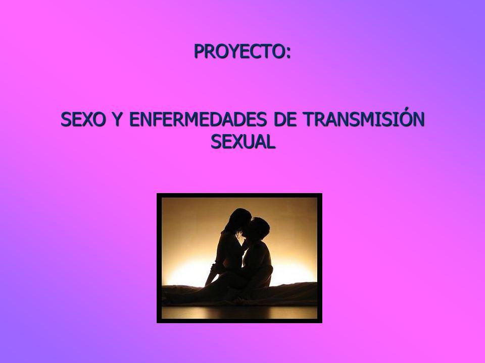 PROYECTO: SEXO Y ENFERMEDADES DE TRANSMISIÓN SEXUAL