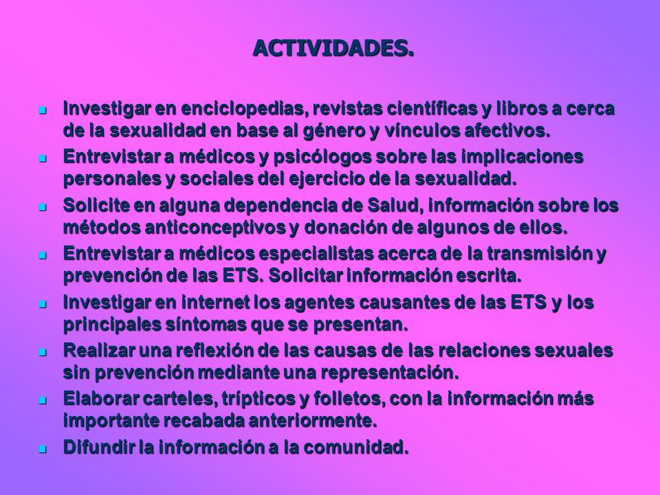 ACTIVIDADES. Investigar en enciclopedias, revistas científicas y libros a cerca de la sexualidad en base al género y vínculos afectivos.