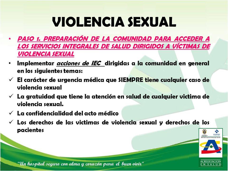 VIOLENCIA SEXUAL PASO 1. PREPARACIÓN DE LA COMUNIDAD PARA ACCEDER A LOS SERVICIOS INTEGRALES DE SALUD DIRIGIDOS A VÍCTIMAS DE VIOLENCIA SEXUAL.