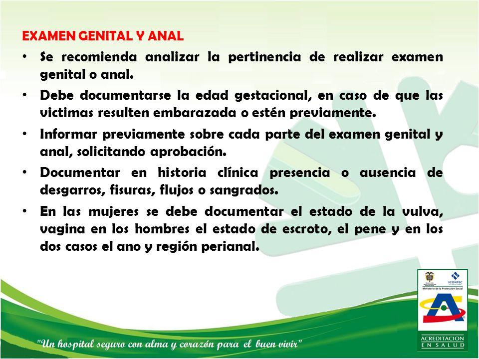 EXAMEN GENITAL Y ANAL Se recomienda analizar la pertinencia de realizar examen genital o anal.