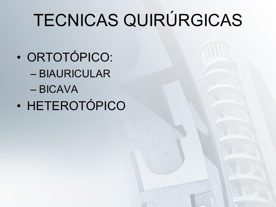 TECNICAS QUIRÚRGICAS ORTOTÓPICO: BIAURICULAR BICAVA HETEROTÓPICO