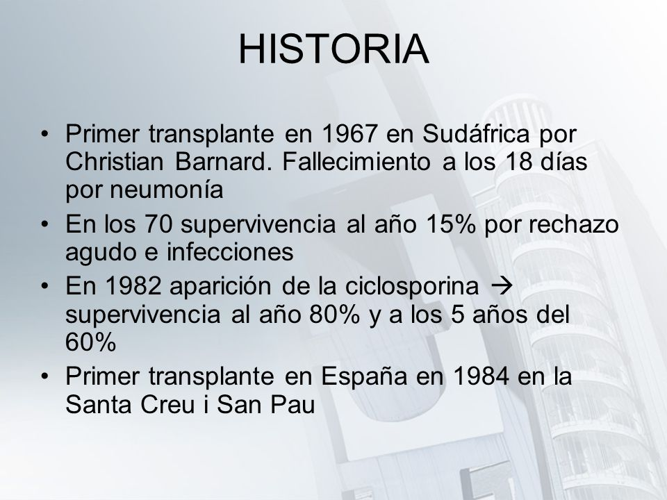 HISTORIA Primer transplante en 1967 en Sudáfrica por Christian Barnard. Fallecimiento a los 18 días por neumonía.
