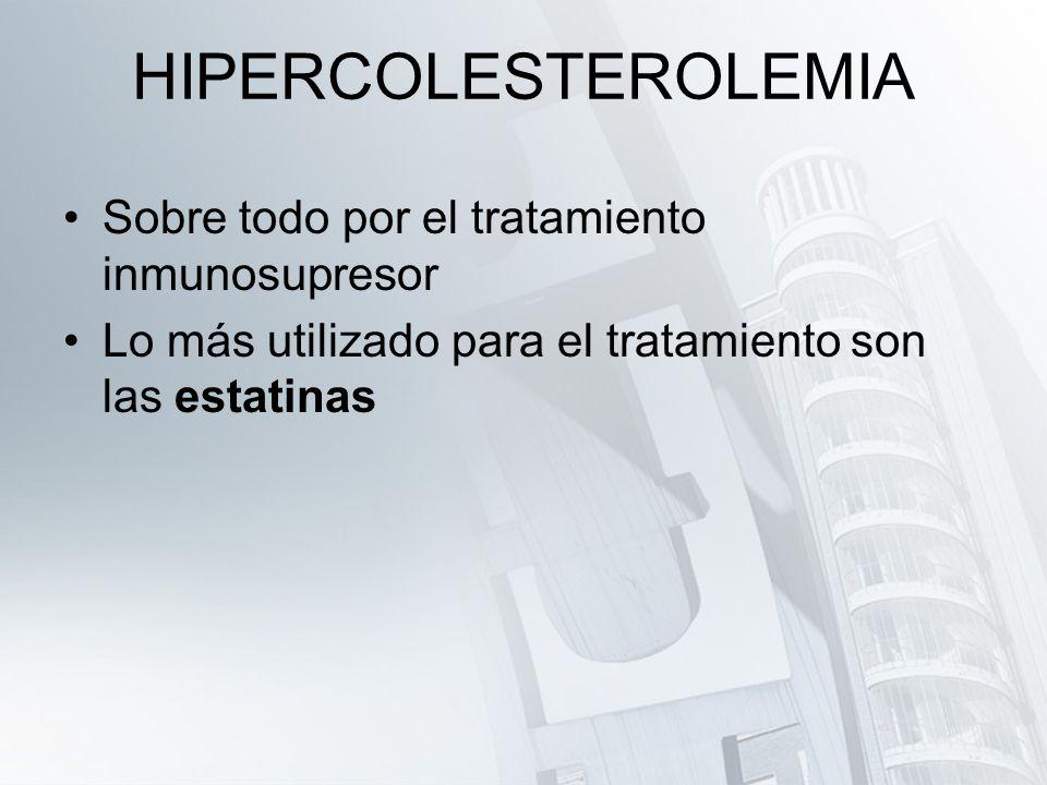 HIPERCOLESTEROLEMIA Sobre todo por el tratamiento inmunosupresor