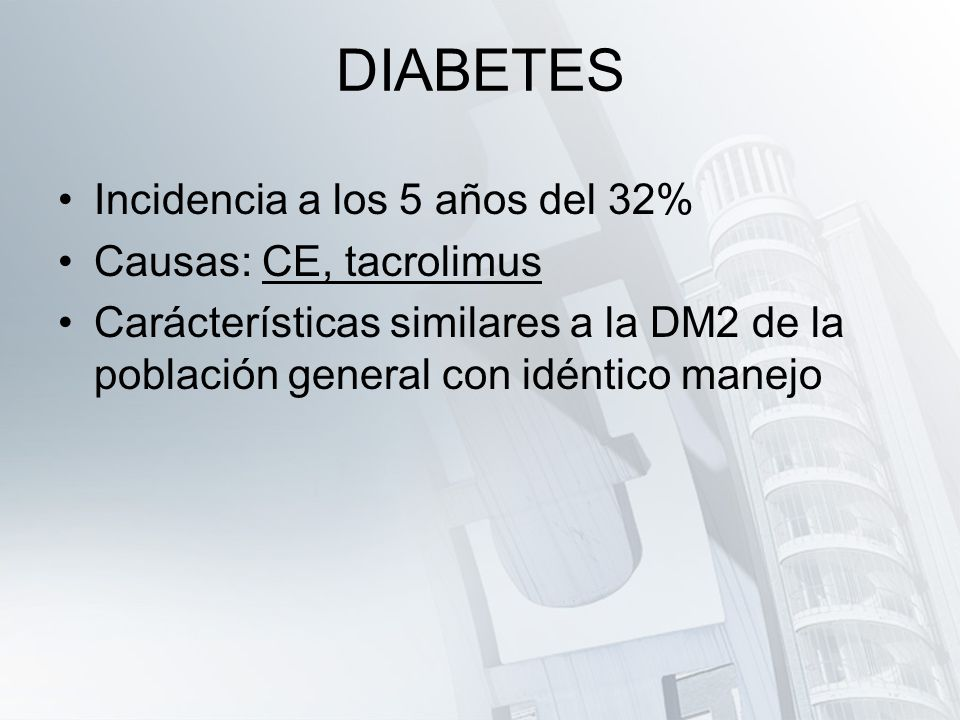 DIABETES Incidencia a los 5 años del 32% Causas: CE, tacrolimus