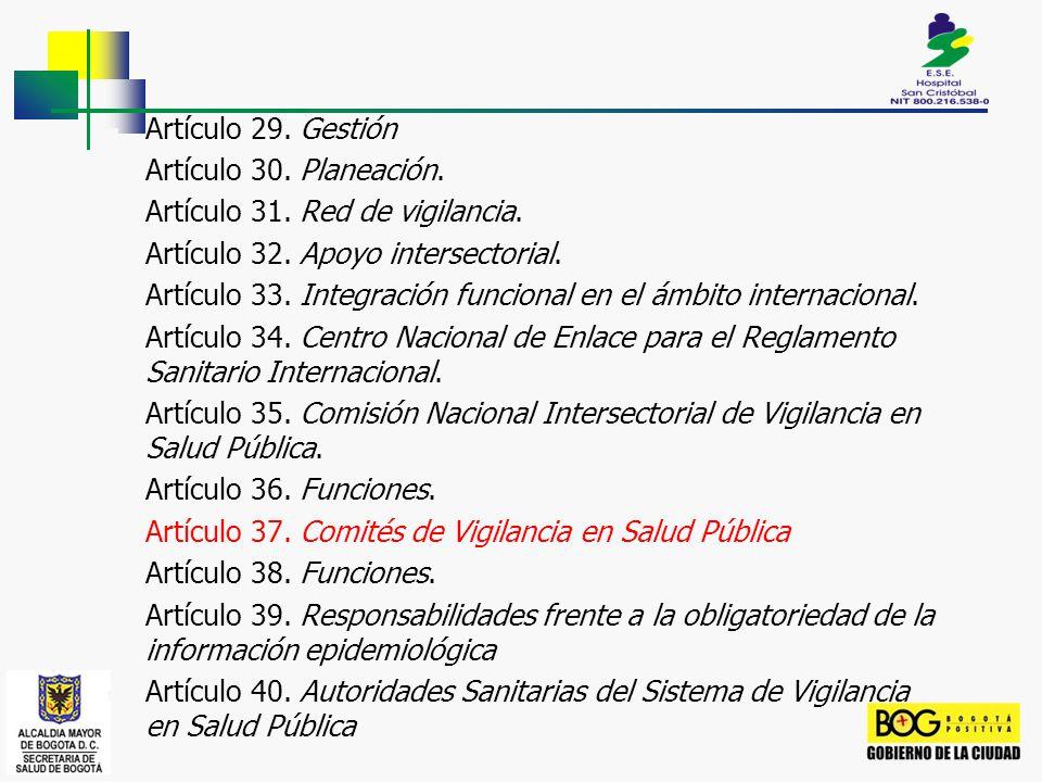 Artículo 29. Gestión Artículo 30. Planeación. Artículo 31. Red de vigilancia. Artículo 32. Apoyo intersectorial.