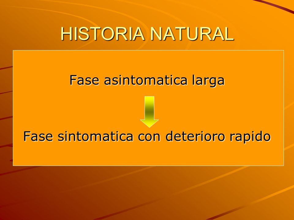 HISTORIA NATURAL Fase asintomatica larga
