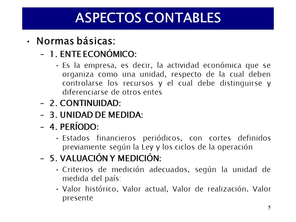 ASPECTOS CONTABLES Normas básicas: 1. ENTE ECONÓMICO: 2. CONTINUIDAD: