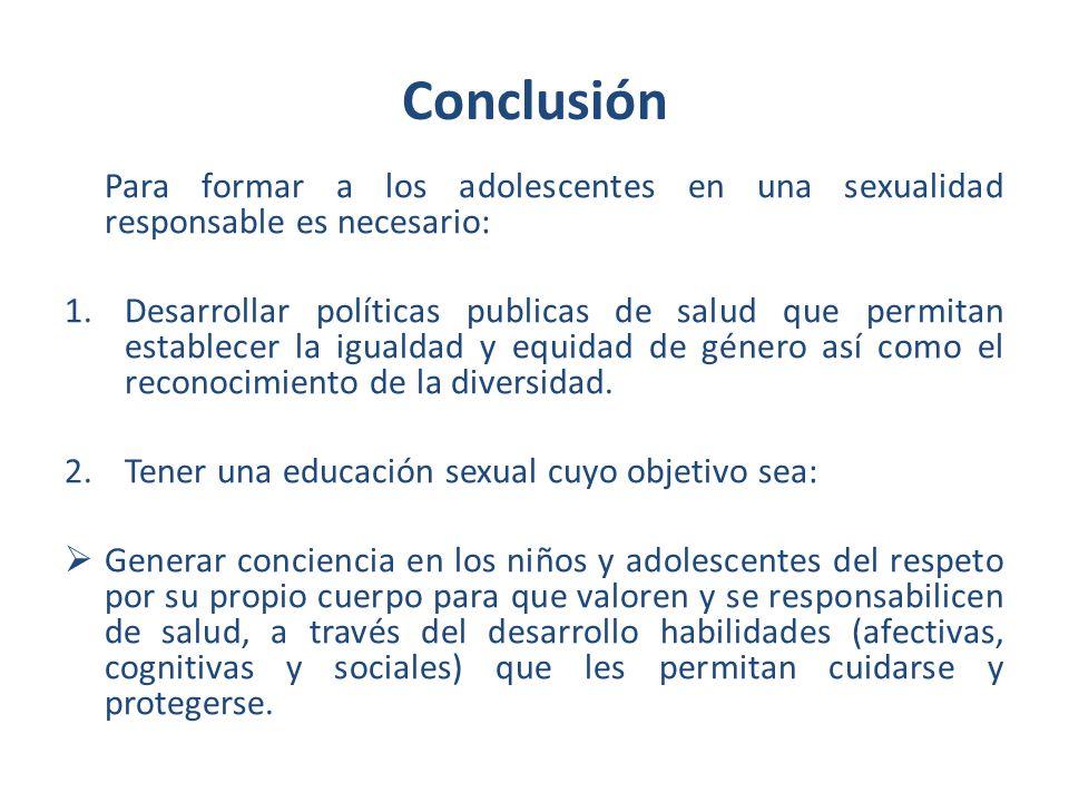 Conclusión Para formar a los adolescentes en una sexualidad responsable es necesario:
