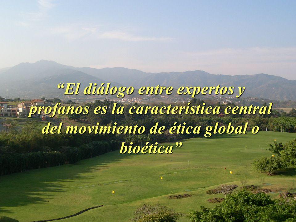 El diálogo entre expertos y profanos es la característica central del movimiento de ética global o bioética