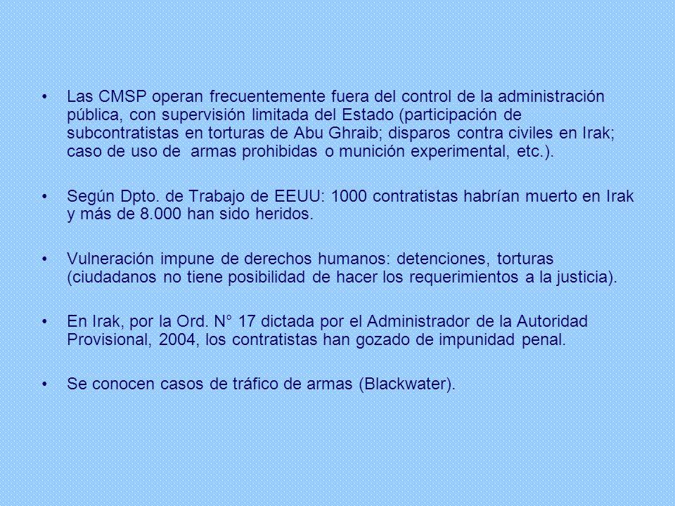 Las CMSP operan frecuentemente fuera del control de la administración pública, con supervisión limitada del Estado (participación de subcontratistas en torturas de Abu Ghraib; disparos contra civiles en Irak; caso de uso de armas prohibidas o munición experimental, etc.).
