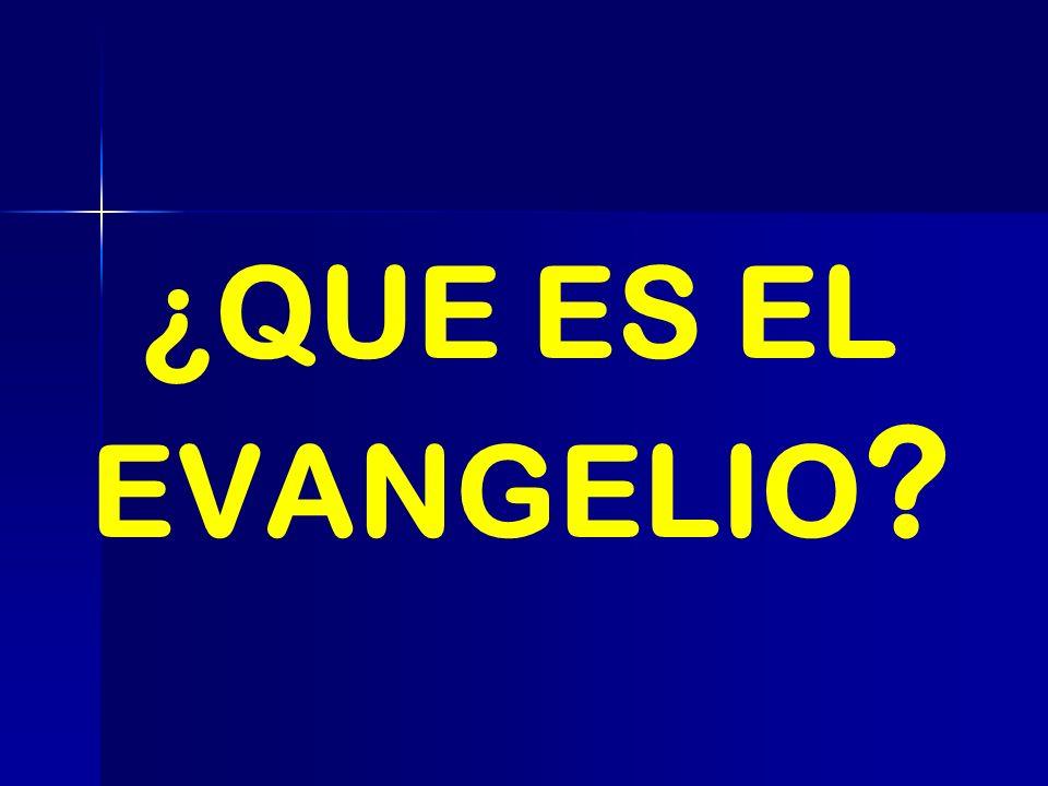 ¿QUE ES EL EVANGELIO