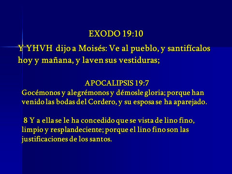 EXODO 19:10 Y YHVH dijo a Moisés: Ve al pueblo, y santifícalos hoy y mañana, y laven sus vestiduras;