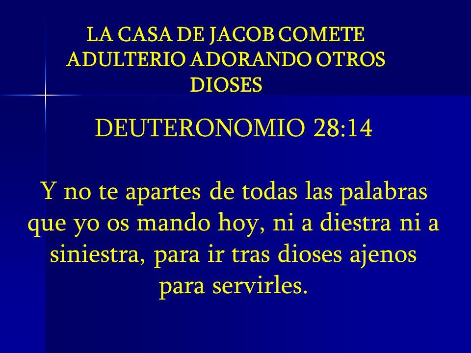 LA CASA DE JACOB COMETE ADULTERIO ADORANDO OTROS DIOSES