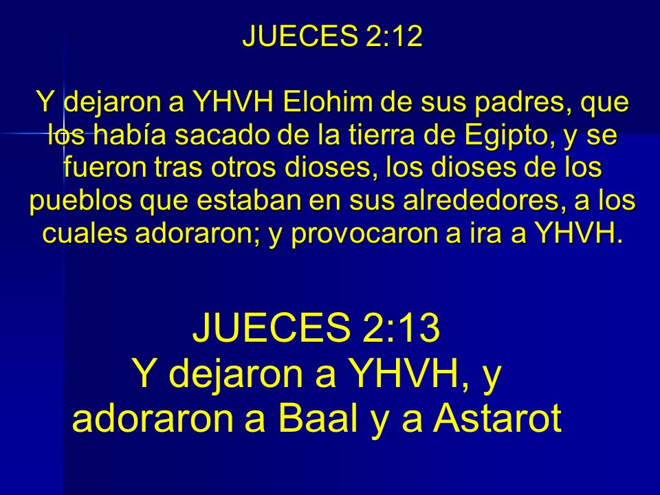 Y dejaron a YHVH, y adoraron a Baal y a Astarot