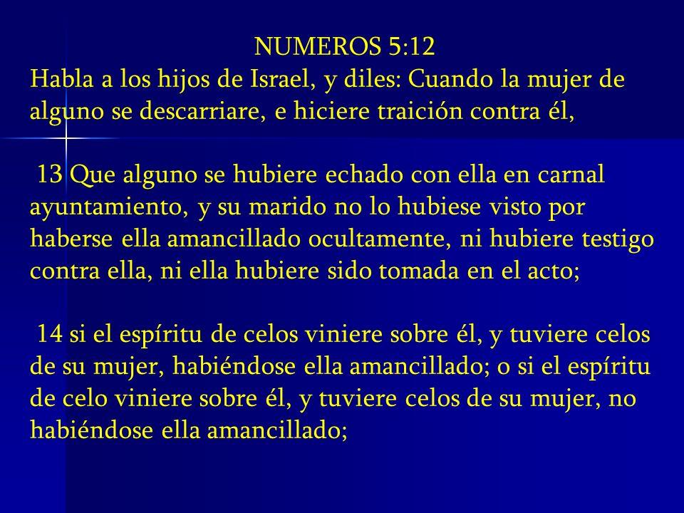 NUMEROS 5:12 Habla a los hijos de Israel, y diles: Cuando la mujer de alguno se descarriare, e hiciere traición contra él,