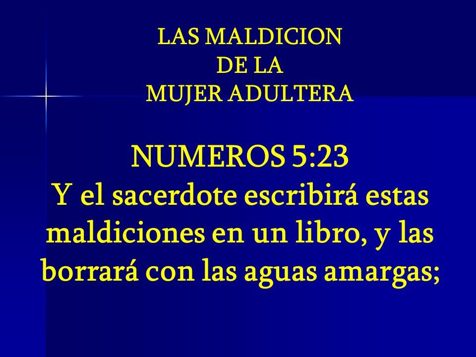 LAS MALDICION DE LA. MUJER ADULTERA. NUMEROS 5:23.