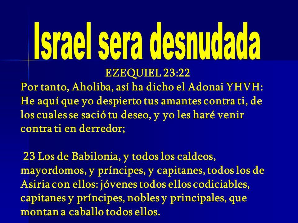 Israel sera desnudada EZEQUIEL 23:22