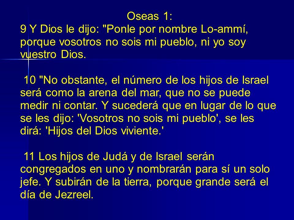 Oseas 1: 9 Y Dios le dijo: Ponle por nombre Lo-ammí, porque vosotros no sois mi pueblo, ni yo soy vuestro Dios.