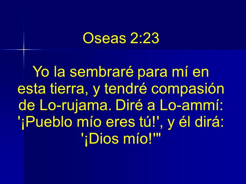 Oseas 2:23 Yo la sembraré para mí en esta tierra, y tendré compasión de Lo-rujama.