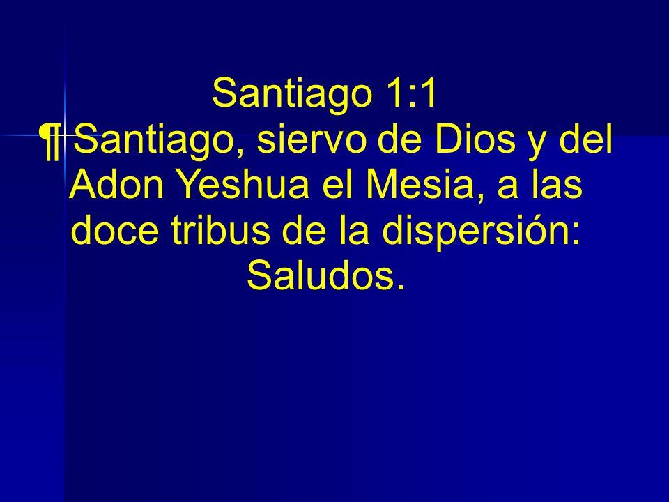 Santiago 1:1¶ Santiago, siervo de Dios y del Adon Yeshua el Mesia, a las doce tribus de la dispersión: Saludos.