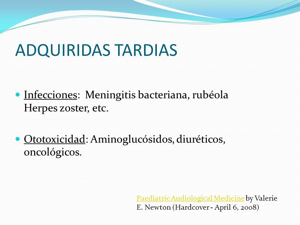 ADQUIRIDAS TARDIAS Infecciones: Meningitis bacteriana, rubéola Herpes zoster, etc.