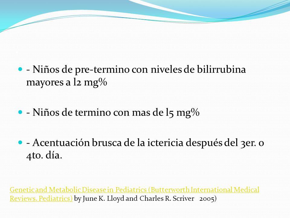 . - Niños de pre-termino con niveles de bilirrubina mayores a l2 mg%