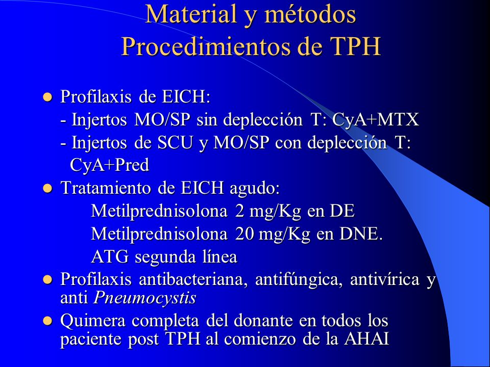 Material y métodos Procedimientos de TPH Profilaxis de EICH: