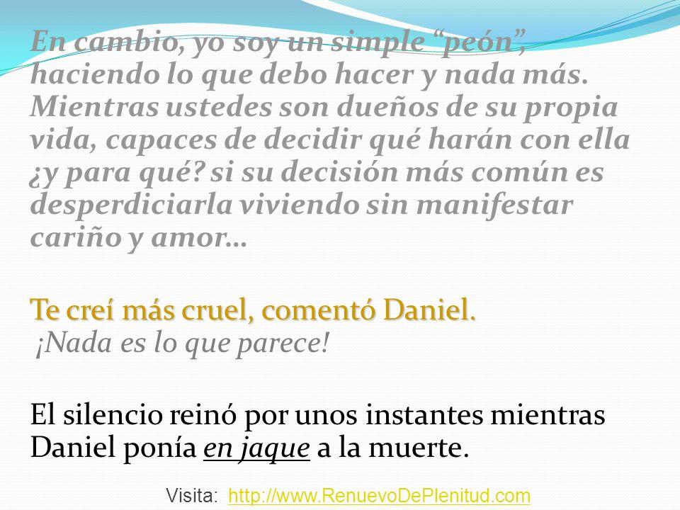 Te creí más cruel, comentó Daniel. ¡Nada es lo que parece!