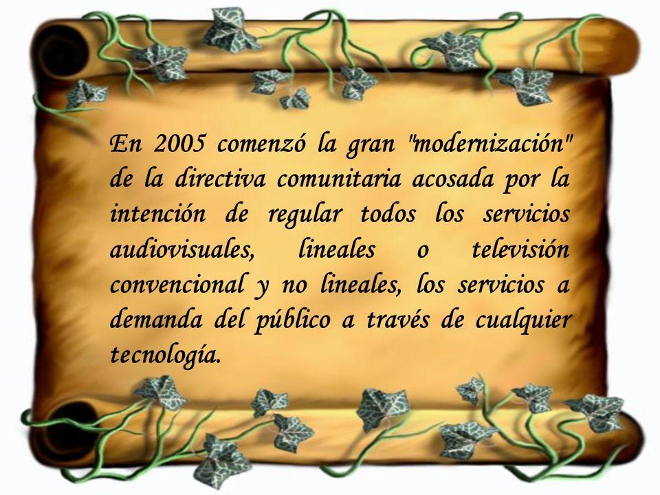 En 2005 comenzó la gran modernización de la directiva comunitaria acosada por la intención de regular todos los servicios audiovisuales, lineales o televisión convencional y no lineales, los servicios a demanda del público a través de cualquier tecnología.